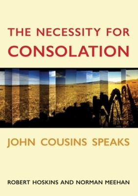 The Necessity for Consolation: John Cousins speaks