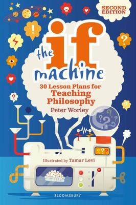 The If Machine, 2nd Edition - 30 Lesson Plans for Teaching Philosophy