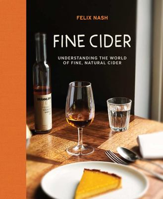 Fine Cider - A Look at the Producers and Makers Shaping the Contemporary Cider Movement