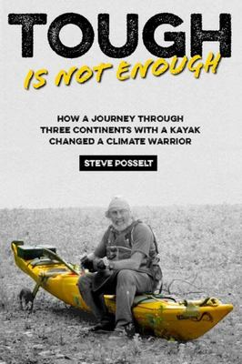 Tough Is Not Enough - How a Kayak Journey Across Three Continents Changed a Climate Warrior