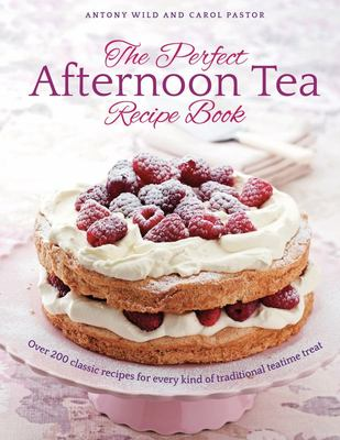 The Perfect Afternoon Tea Recipe Book - More Than 150 Classic Recipes for Every Kind of Traditional Teatime Treat