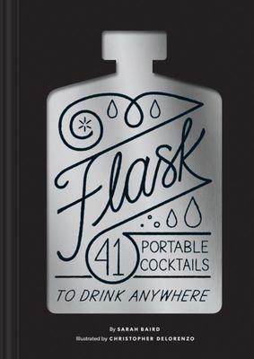 Flask - 40 Portable Cocktail Recipes for Drinking Anywhere