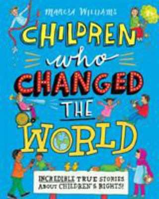 Children Who Changed the World: Incredible True Stories about Children's Rights