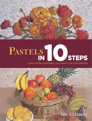 Pastels in 10 Steps. Learn all the techniques you need in just one painting