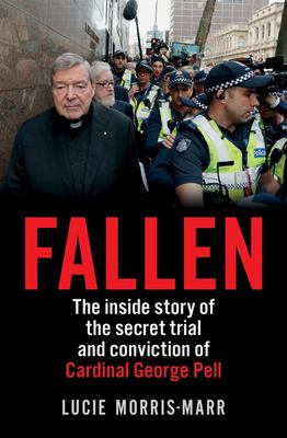 Fallen: Inside Story of the Secret Trial and Conviction of Cardinal George Pell