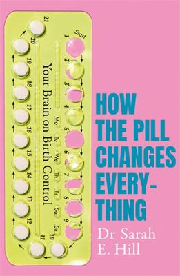 How the Pill Changes Everything - Your Brain on Birth Control