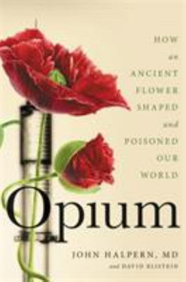 Opium - An Intimate History of the Flower That Changed the World