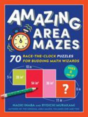 Amazing Area Mazes - 70 Race-The-Clock Puzzles for Budding Math Wizards