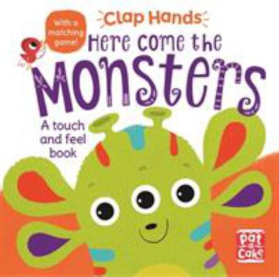 Here Come the Monsters - A Touch-and-Feel Book : Clap Hands