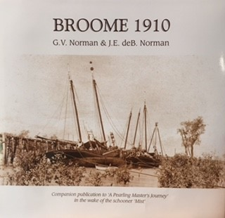 Broome 1910 Companion Publication to 'a Pearling Master's Journey'