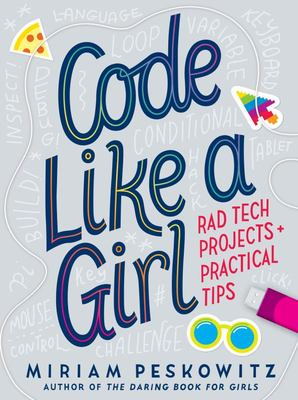 Code Like a Girl - Rad Tech Projects and Practical Tips