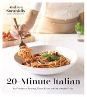 20-Minute Italian: Your Favorite Traditional Favorites, Faster, Easier and with a Modern Twist