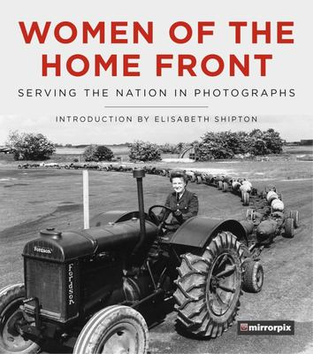 Women of the Home Front - WAAFs, Wrens and the Land Army in Photographs