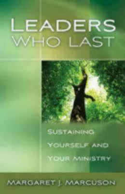 Leaders Who Last - Sustaining Yourself and Your Ministry