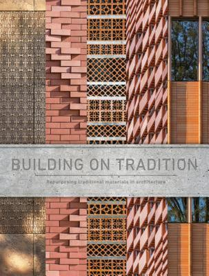 Building on Tradition - Repurposing Traditional Materials in Architecture