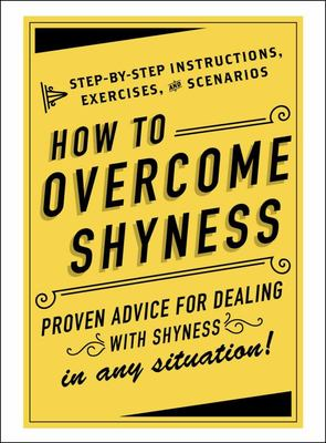 How to Overcome Shyness Step-by-Step Instructions, Exercises, and Scenarios