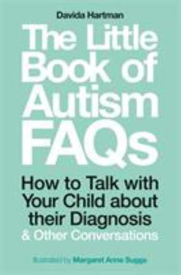 The Little Book of Autism FAQs - How to Talk with Your Child about Their Autism Diagnosis and Other Conversations