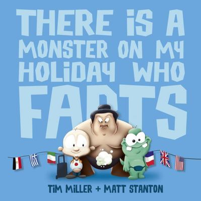 There Is a Monster on My Holiday Who Farts
