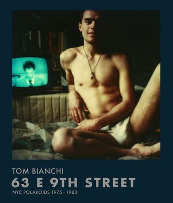 Tom Bianchi: 63 e 9th Street - NYC Polaroids 1975 _ 1983