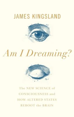 Am I Dreaming? - The New Science of Consciousness and How Altered States Reboot the Brain
