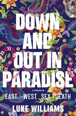 Down and Out in Paradise: East - West - Sex - Death
