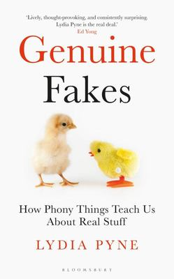 Genuine Fakes: How Phony Things Teach Us About Real Stuff