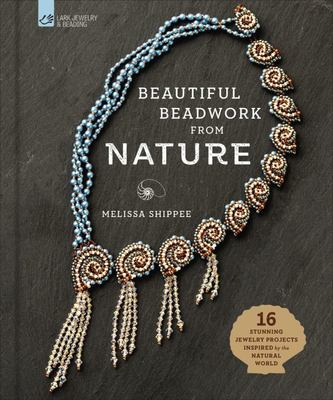 Beautiful Beadwork from Nature - 16 Stunning Jewelry Projects Inspired by the Natural World