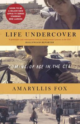 Life Undercover: the Explosive First-Hand Account of a CIA Agent Hunting the World's Most Dangerous Terrorists