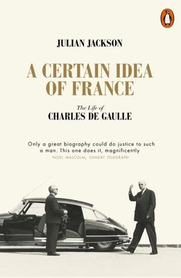 A Certain Idea of France: The Life of Charles de Gaulle PB