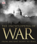 The Encyclopedia of War: From Ancient Egypt to Iraq