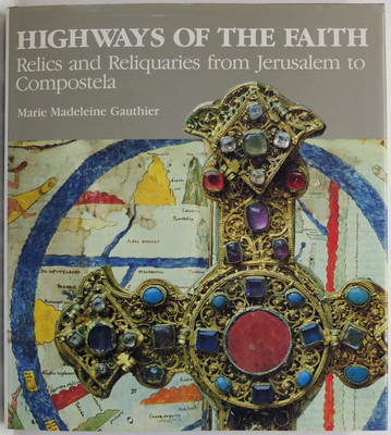 Highways of the Faith: Relics and Reliquaries from Jerusalem to Compostela