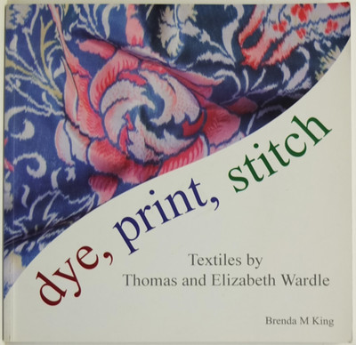 Dye, Print, Stitch - Textiles by Thomas and Elizabeth Wardle