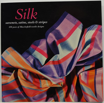 Silk: Sarsenets, Satins, Steels and Stripes. 150 Years of Macclesfield designs