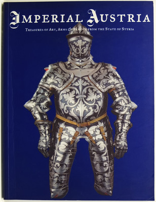 Imperial Austria - Treasures of Art, Arms and Armour from the State of Styria