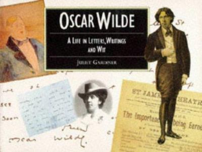 Oscar Wilde - A Life in Letters, Writings and Wit