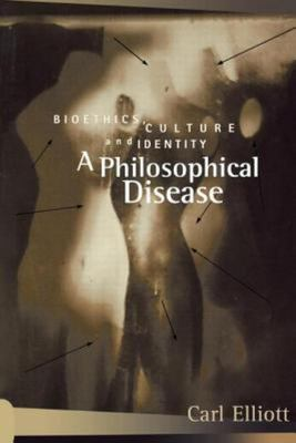 A Philosophical Disease - Bioethics, Culture, and Identity