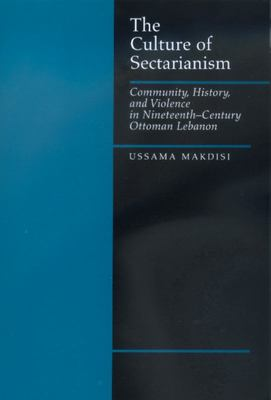 The Culture of Sectarianism - Community, History, and Violence in Nineteenth-Century Ottoman Lebanon