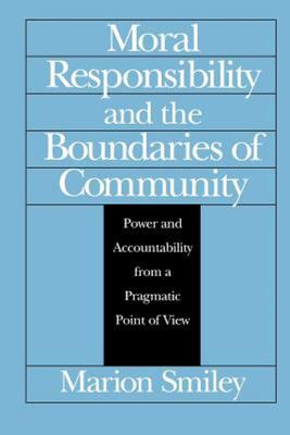Moral Responsibility and the Boundaries of Community - Power and Accountability from a Pragmatic Point of View