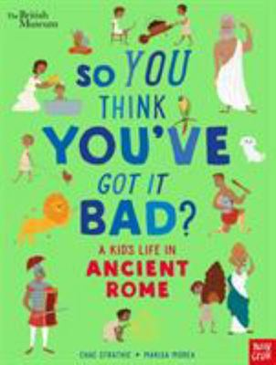 So You Think You've Got It Bad? - A Kid's Life in Ancient Rome