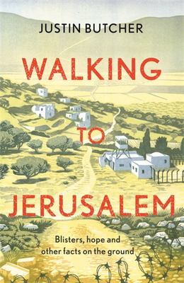 Walking to Jerusalem - Blisters, Hope and Other Facts on the Ground