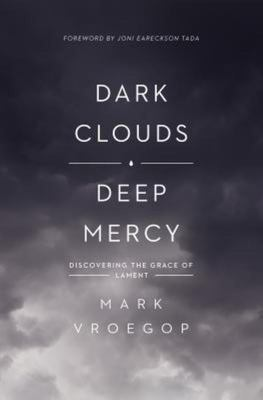 Dark Clouds, Deep Mercy - Discovering the Grace of Lament