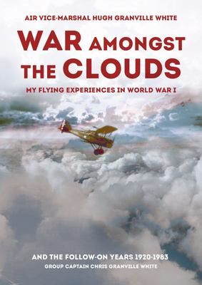 War Amongst the Clouds - My Flying Experiences in World War I and the Follow-On Years