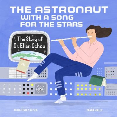 The Astronaut with a Song for the Stars - The Story of Dr. Ellen Ochoa