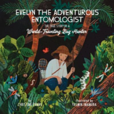 Evelyn the Adventurous Entomologist - The True Story of a World-Traveling Bug Hunter