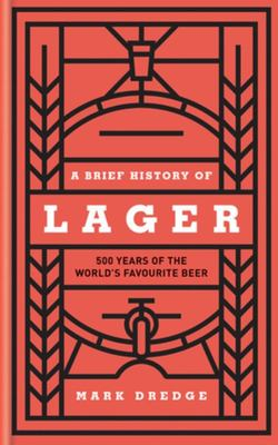 Lager - A Brief History of 500 Years of the World's Favourite Beer