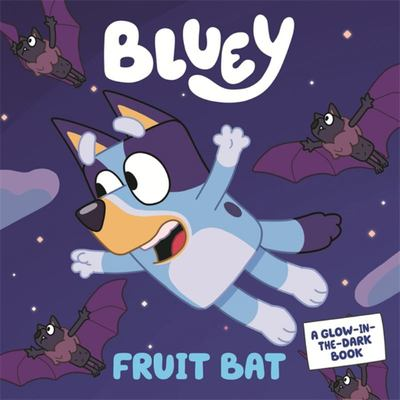 Bluey: Fruit Bat: A Glow-in-the-Dark Book