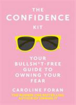 The Confidence Kit - Your Bullsh*t-Free Guide to Owning Your Fear