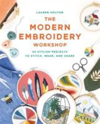The Modern Embroidery Workshop - With over 20 Contemporary Projects