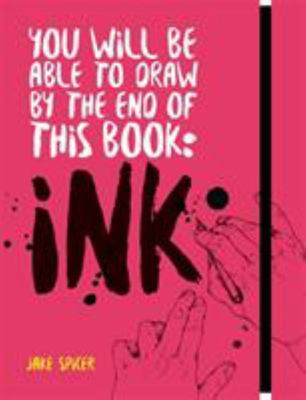 You Will Be Able to Draw by the End of This Book: Ink