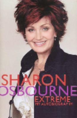 Sharon Osbourne Extreme - My Autobiography